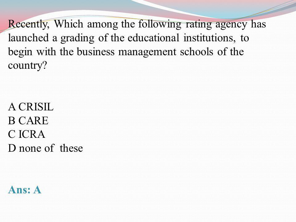 Recently, Which among the following rating agency has launched a grading of the educational institutions, to begin with the business management school
