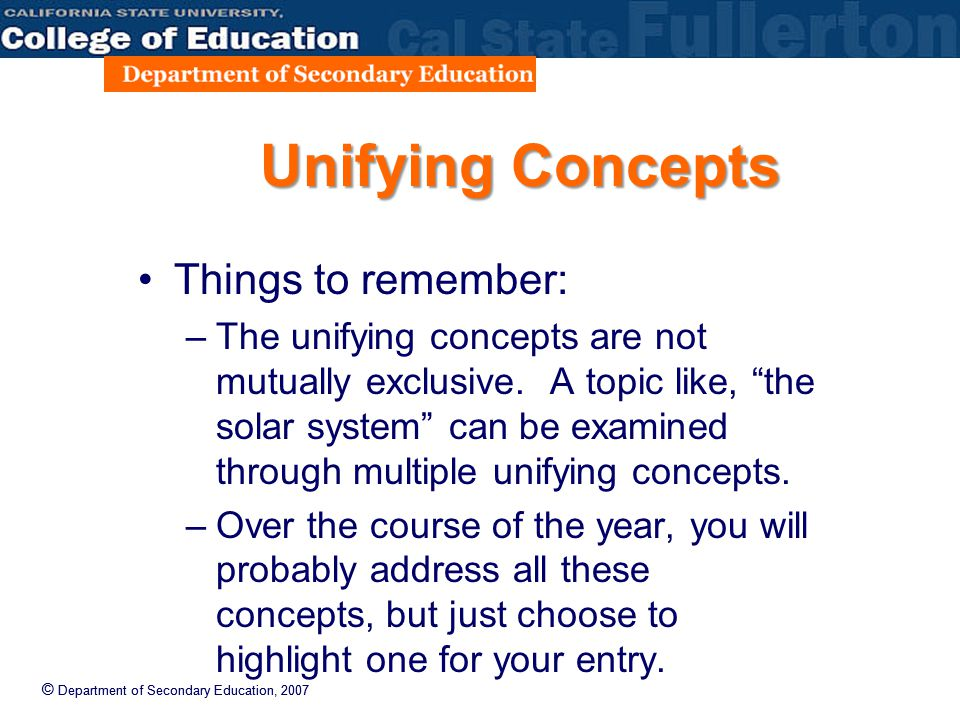 © Department of Secondary Education, 2007 Unifying Concepts Things to remember: –The unifying concepts are not mutually exclusive.