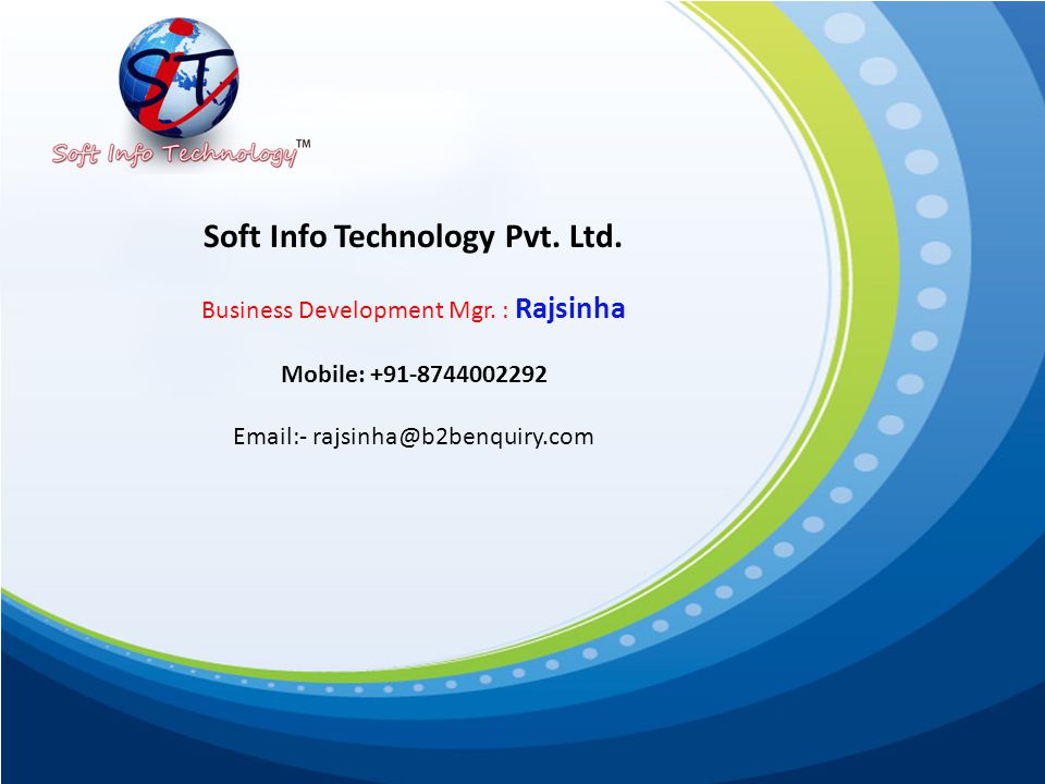 Soft Info Technology Pvt. Ltd. Business Development Mgr. : Rajsinha Mobile: +91-8744002292 Email:- rajsinha@b2benquiry.com