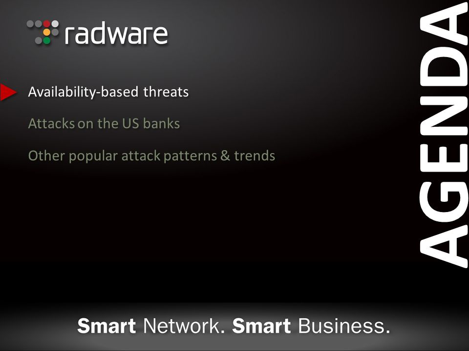AGENDA 2012 Availability-based threats Attacks on the US banks Other popular attack patterns & trends 2012 Availability-based threats Attacks on the US banks Other popular attack patterns & trends