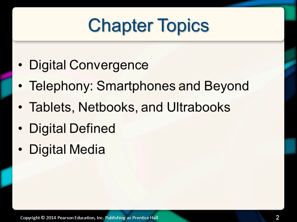 2 Chapter Topics Digital Convergence Telephony: Smartphones and Beyond Tablets, Netbooks, and Ultrabooks Digital Defined Digital Media Copyright © 201