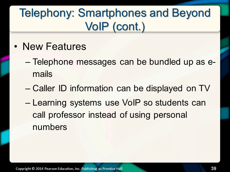 Telephony: Smartphones and Beyond VoIP (cont.) New Features –Telephone messages can be bundled up as e- mails –Caller ID information can be displayed