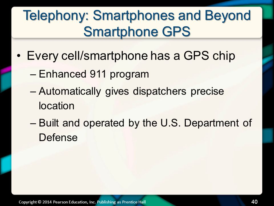 Telephony: Smartphones and Beyond Smartphone GPS Every cell/smartphone has a GPS chip –Enhanced 911 program –Automatically gives dispatchers precise l