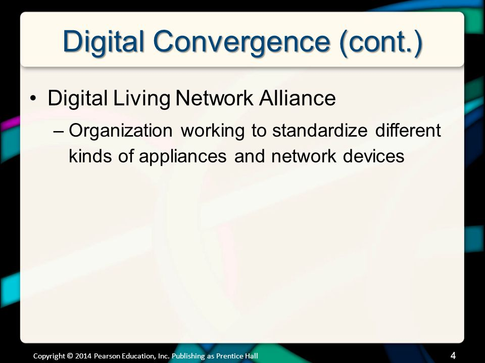 Digital Convergence (cont.) Digital Living Network Alliance –Organization working to standardize different kinds of appliances and network devices Cop