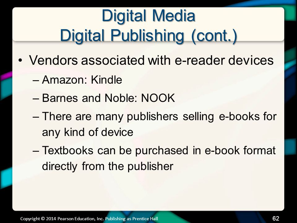 Digital Media Digital Publishing (cont.) Vendors associated with e-reader devices –Amazon: Kindle –Barnes and Noble: NOOK –There are many publishers s