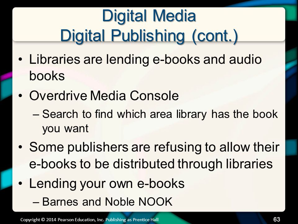 Digital Media Digital Publishing (cont.) Libraries are lending e-books and audio books Overdrive Media Console –Search to find which area library has
