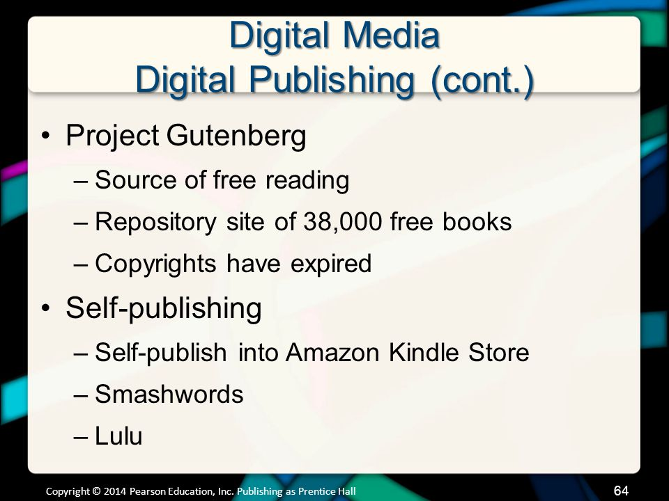 Digital Media Digital Publishing (cont.) Project Gutenberg –Source of free reading –Repository site of 38,000 free books –Copyrights have expired Self