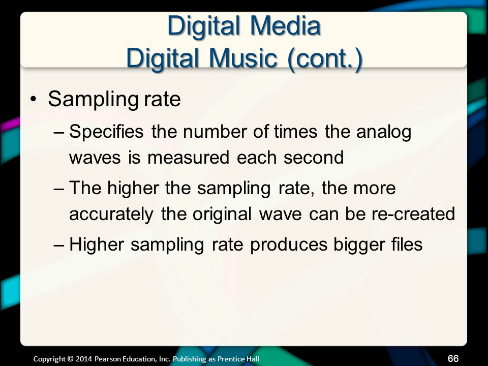 Digital Media Digital Music (cont.) Sampling rate –Specifies the number of times the analog waves is measured each second –The higher the sampling rat
