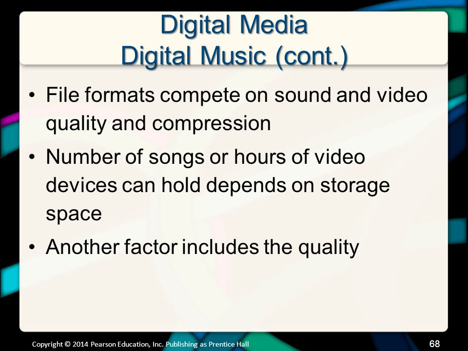 Digital Media Digital Music (cont.) File formats compete on sound and video quality and compression Number of songs or hours of video devices can hold