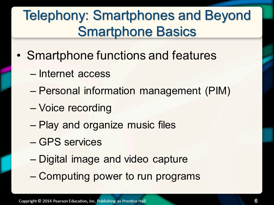 Telephony: Smartphones and Beyond Smartphone Basics Smartphone functions and features –Internet access –Personal information management (PIM) –Voice r