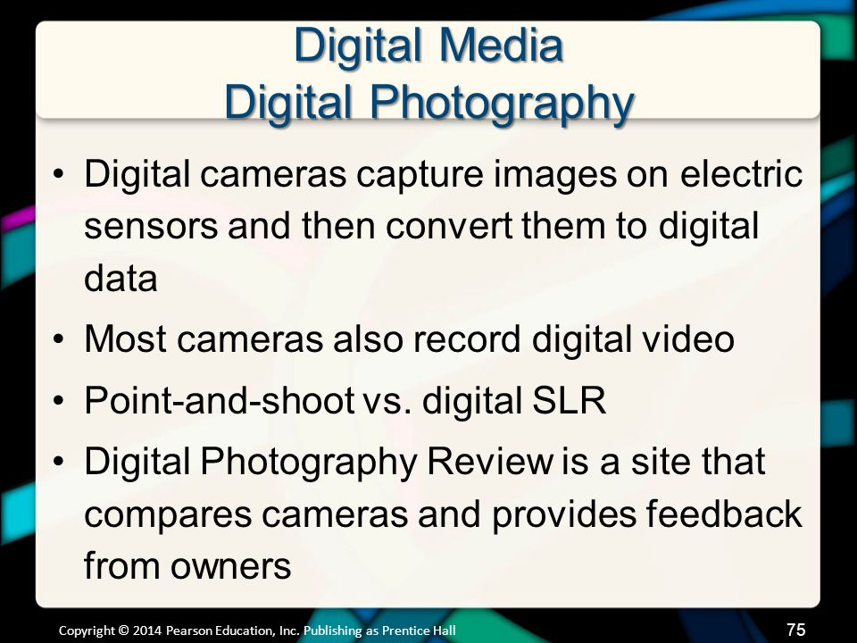 Digital Media Digital Photography Digital cameras capture images on electric sensors and then convert them to digital data Most cameras also record di