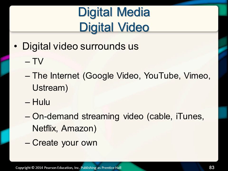 Digital Media Digital Video Digital video surrounds us –TV –The Internet (Google Video, YouTube, Vimeo, Ustream) –Hulu –On-demand streaming video (cab