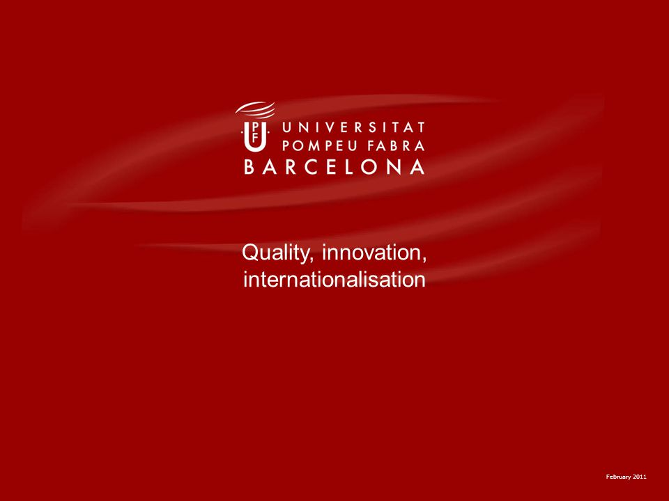 February 2011 Quality, innovation, internationalisation