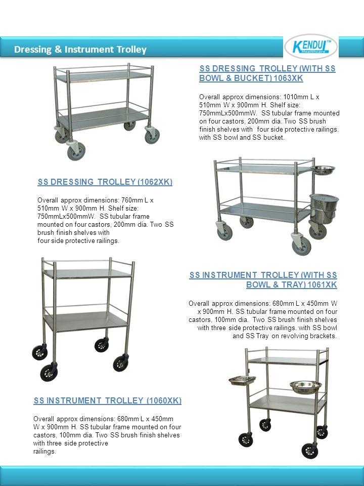 Dressing & Instrument Trolley SS DRESSING TROLLEY (1062XK) Overall approx dimensions: 760mm L x 510mm W x 900mm H. Shelf size: 750mmLx500mmW. SS tubul