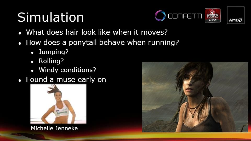 Simulation What does hair look like when it moves? How does a ponytail behave when running? Jumping? Rolling? Windy conditions? Found a muse early on