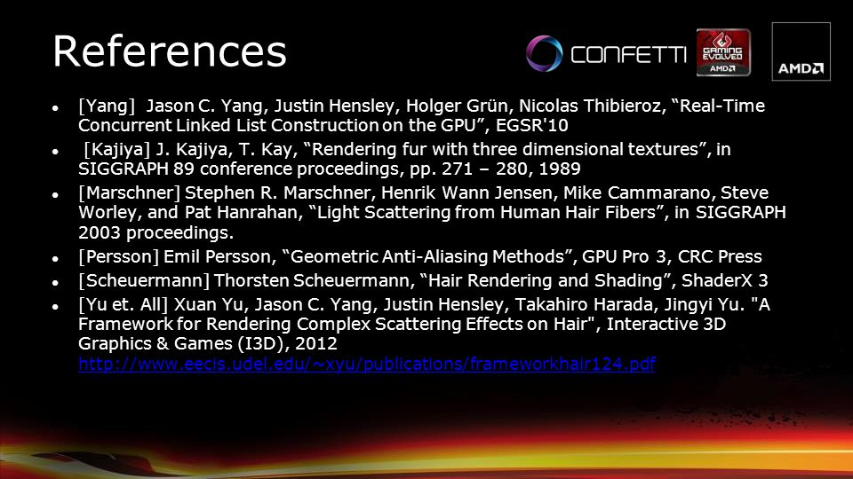 References [Yang] Jason C. Yang, Justin Hensley, Holger Grün, Nicolas Thibieroz, Real-Time Concurrent Linked List Construction on the GPU, EGSR'10 [Ka