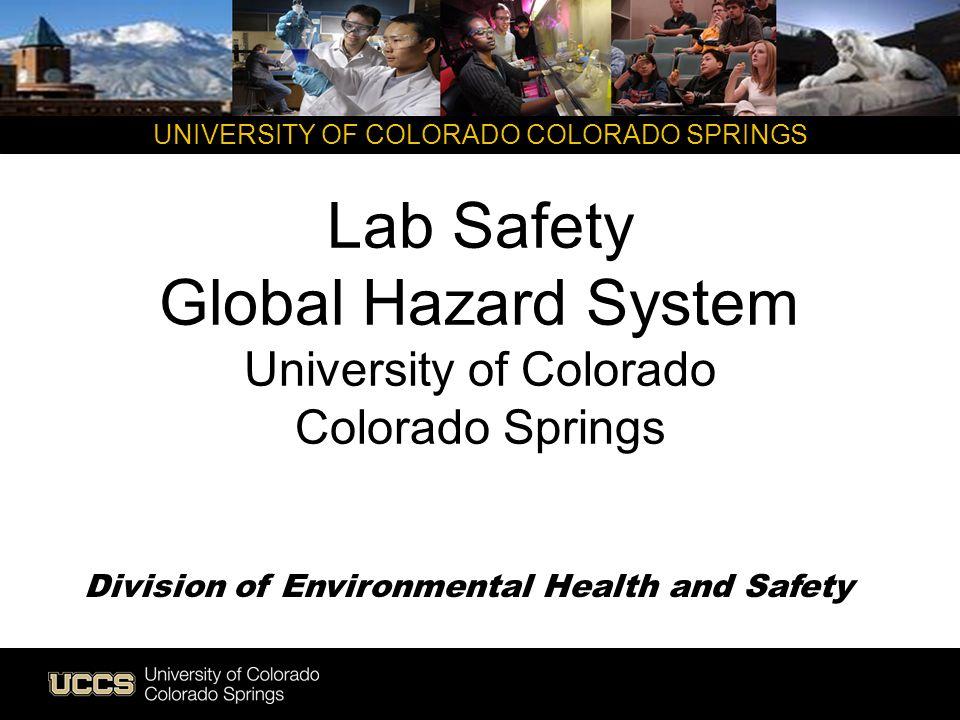 UNIVERSITY OF COLORADO COLORADO SPRINGS Lab Safety Global Hazard System University of Colorado Colorado Springs Division of Environmental Health and S