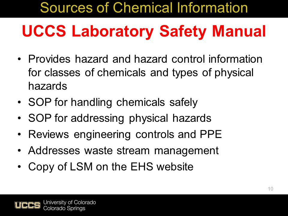 UCCS Laboratory Safety Manual Provides hazard and hazard control information for classes of chemicals and types of physical hazards SOP for handling c