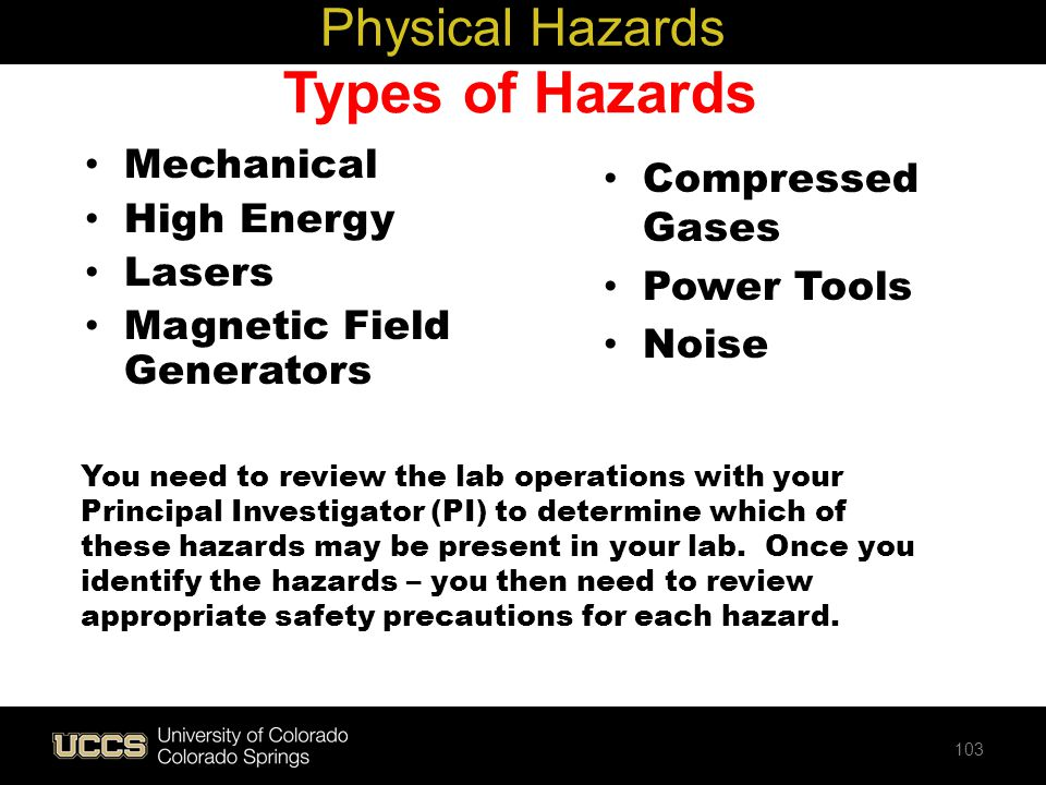 Types of Hazards Mechanical High Energy Lasers Magnetic Field Generators Physical Hazards Compressed Gases Power Tools Noise You need to review the la