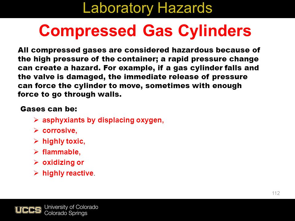 Compressed Gas Cylinders All compressed gases are considered hazardous because of the high pressure of the container; a rapid pressure change can crea