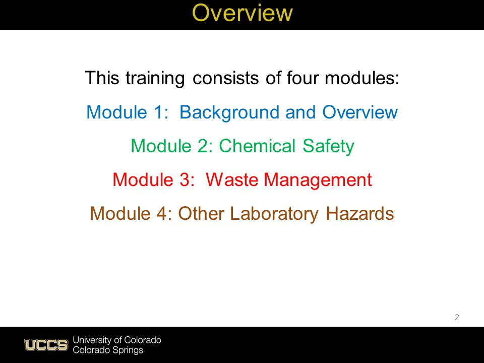 2 Overview This training consists of four modules: Module 1: Background and Overview Module 2: Chemical Safety Module 3: Waste Management Module 4: Ot