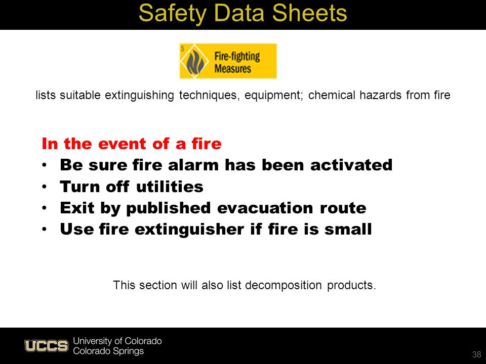 Safety Data Sheets 38 In the event of a fire Be sure fire alarm has been activated Turn off utilities Exit by published evacuation route Use fire exti