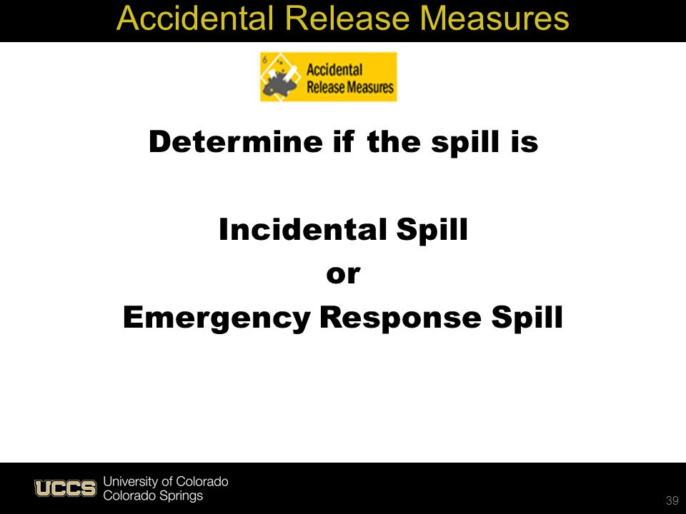 Accidental Release Measures 39 Determine if the spill is Incidental Spill or Emergency Response Spill