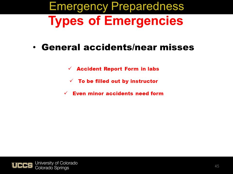 Types of Emergencies General accidents/near misses Accident Report Form in labs To be filled out by instructor Even minor accidents need form Emergenc