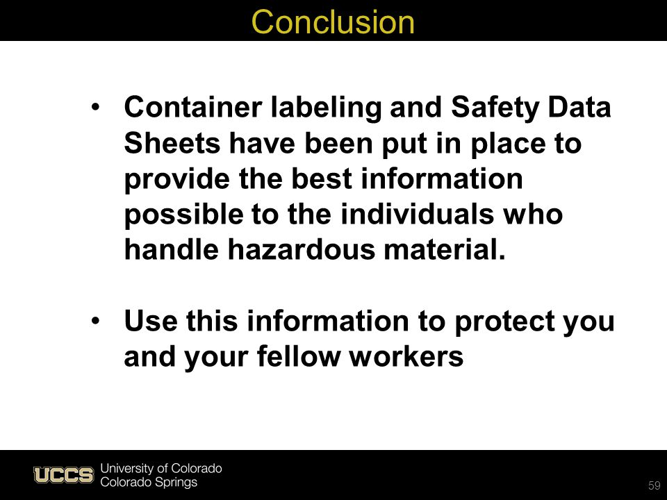 Container labeling and Safety Data Sheets have been put in place to provide the best information possible to the individuals who handle hazardous mate