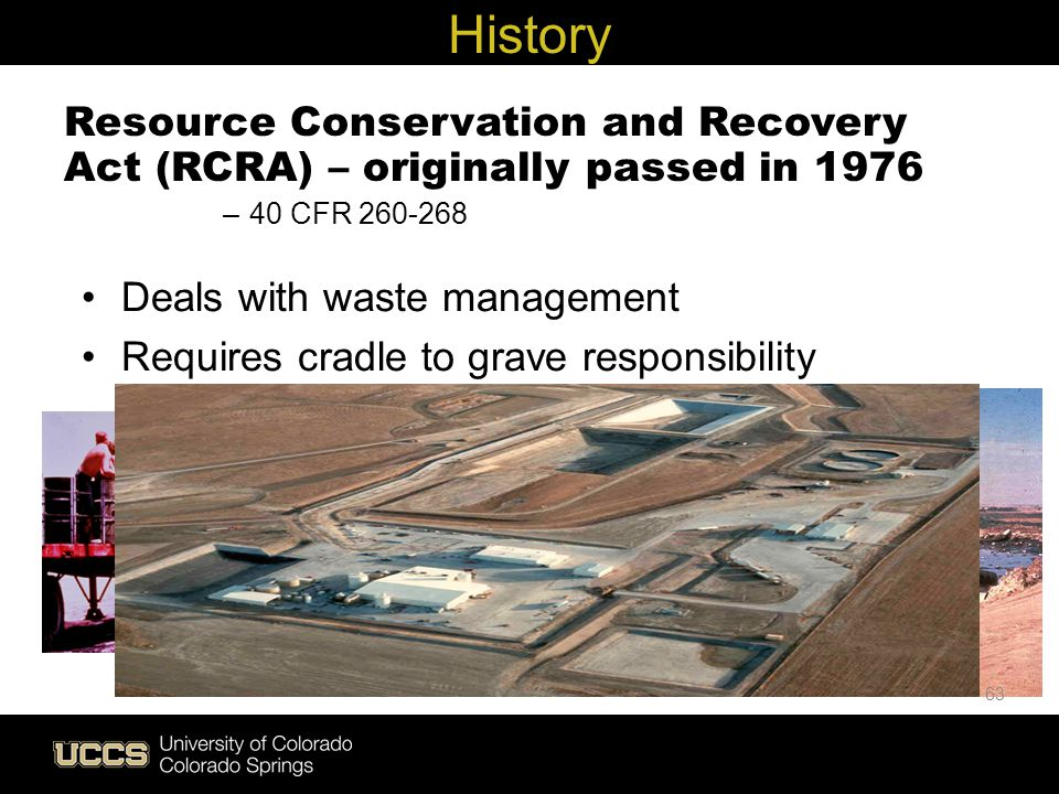 Live Green History Resource Conservation and Recovery Act (RCRA) – originally passed in 1976 –40 CFR 260-268 Deals with waste management Requires crad