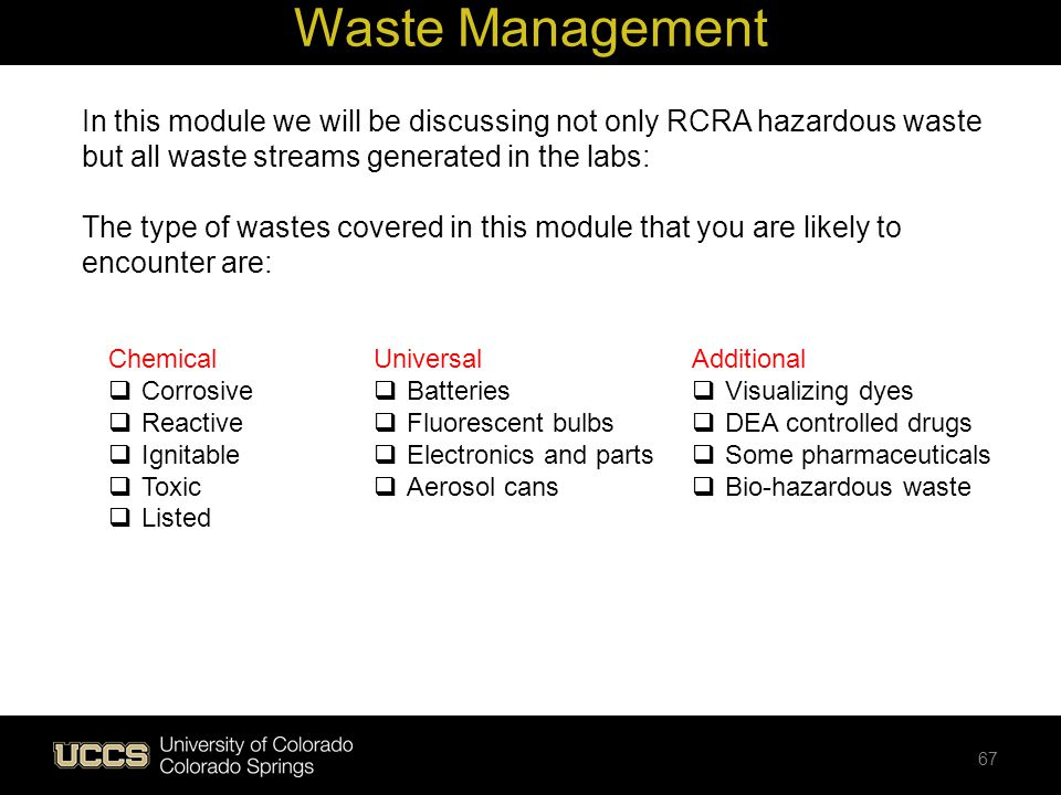 In this module we will be discussing not only RCRA hazardous waste but all waste streams generated in the labs: The type of wastes covered in this mod