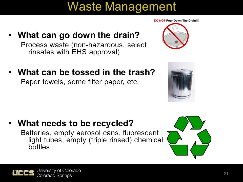 What can go down the drain? Process waste (non-hazardous, select rinsates with EHS approval) What can be tossed in the trash? Paper towels, some filte