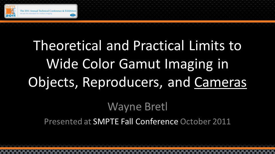Gamut Limitations Object surface-color limits – Covered in textbooks and the paper accompanying this presentation Reproducer gamut limits – Covered thoroughly in textbooks Camera Limits – Less understood – Focus of this presentation