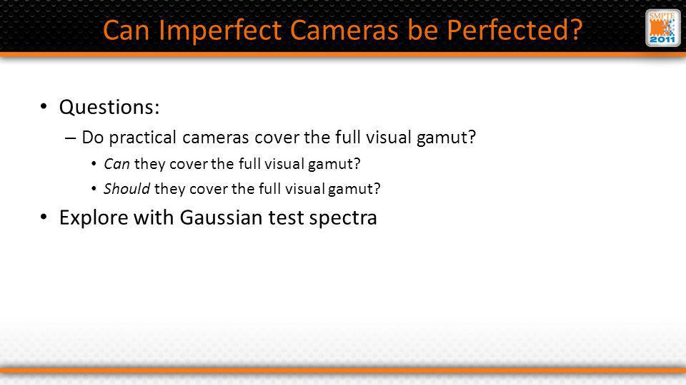 Four Imperfect Cameras Digital still camera with narrow responses Transparency film with very narrow responses Prismatic optics (TV) camera Digital still camera with overlapping responses