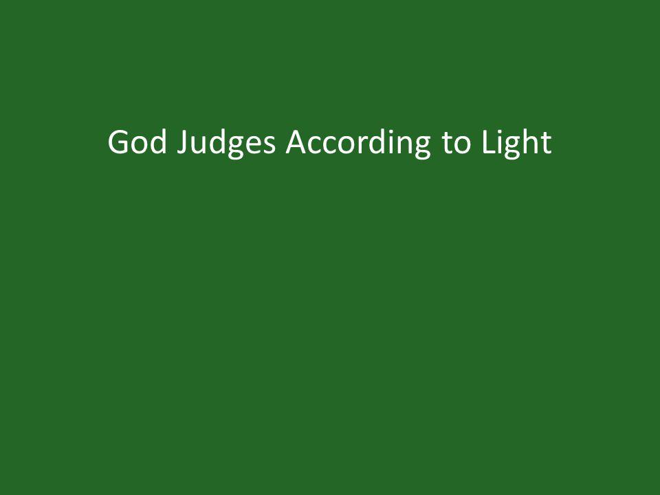 God Judges According to Light