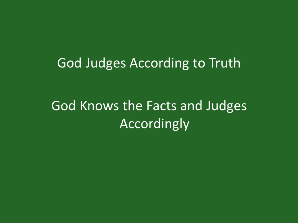 God Judges According to Truth God Knows the Facts and Judges Accordingly