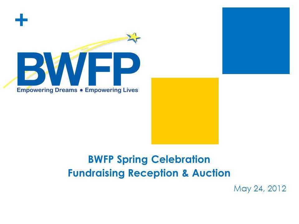 + BWFP Spring Celebration Fundraising Reception & Auction May 24, 2012