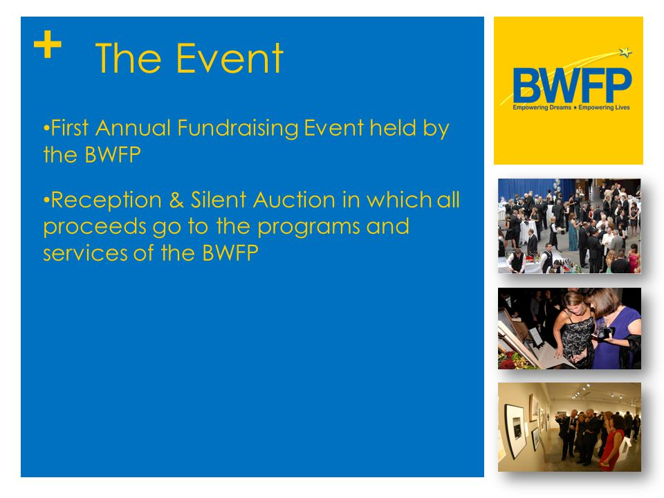 + The Event First Annual Fundraising Event held by the BWFP Reception & Silent Auction in which all proceeds go to the programs and services of the BW
