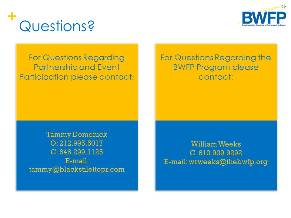 + Questions? For Questions Regarding Partnership and Event Participation please contact : Tammy Domenick O: 212.995.5017 C: 646.299.1125 E-mail: tammy