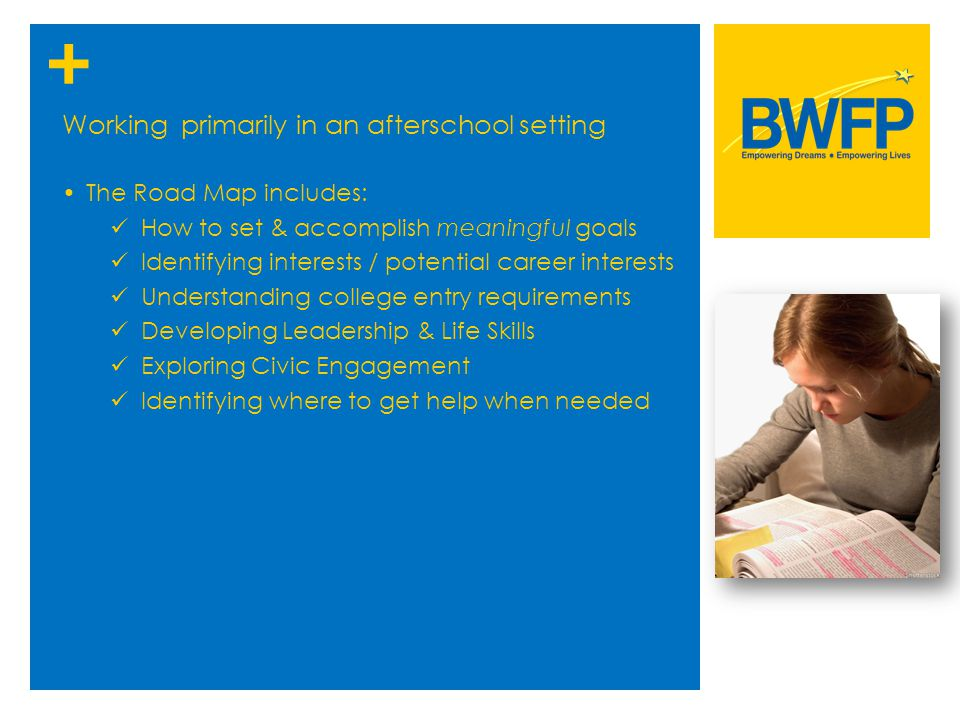+ Working primarily in an afterschool setting The Road Map includes: How to set & accomplish meaningful goals Identifying interests / potential career
