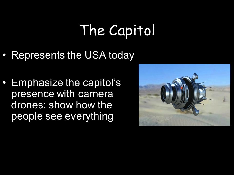 The Capitol Represents the USA today Emphasize the capitols presence with camera drones: show how the people see everything