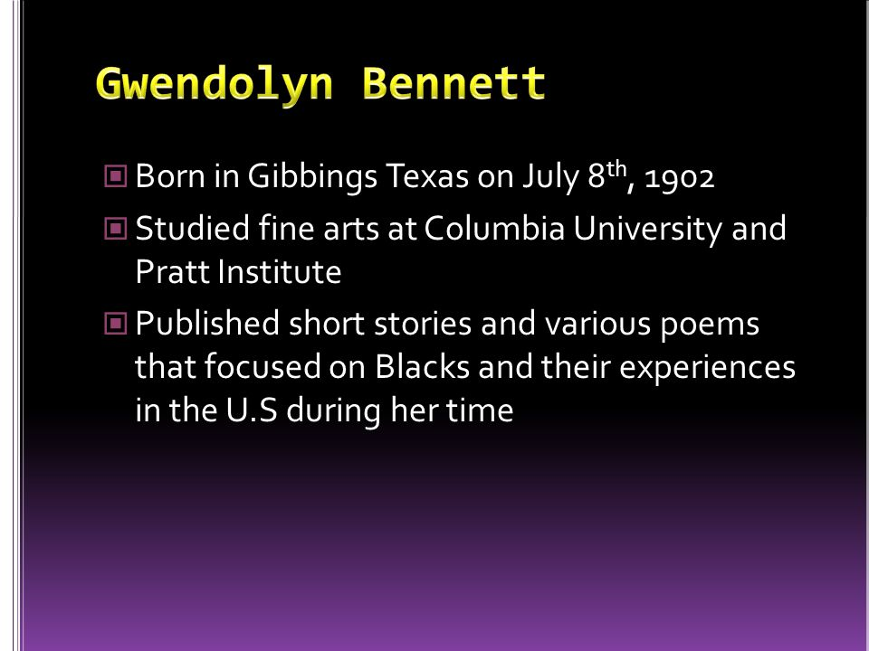 Born in Gibbings Texas on July 8 th, 1902 Studied fine arts at Columbia University and Pratt Institute Published short stories and various poems that