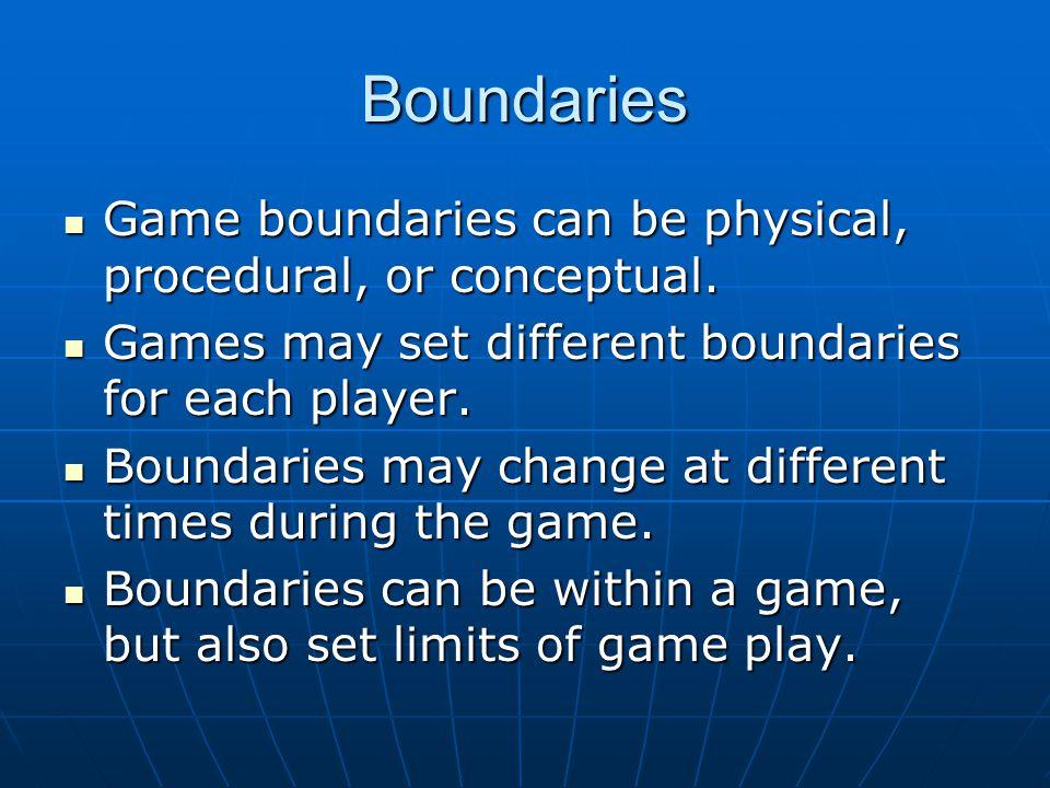 Boundaries Game boundaries can be physical, procedural, or conceptual.