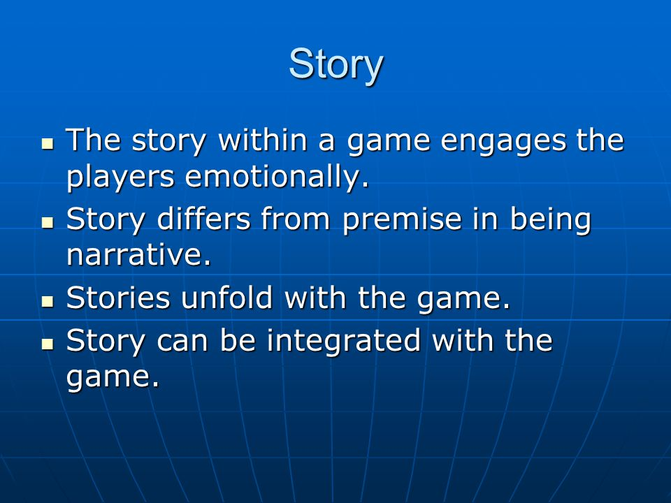 Story The story within a game engages the players emotionally.