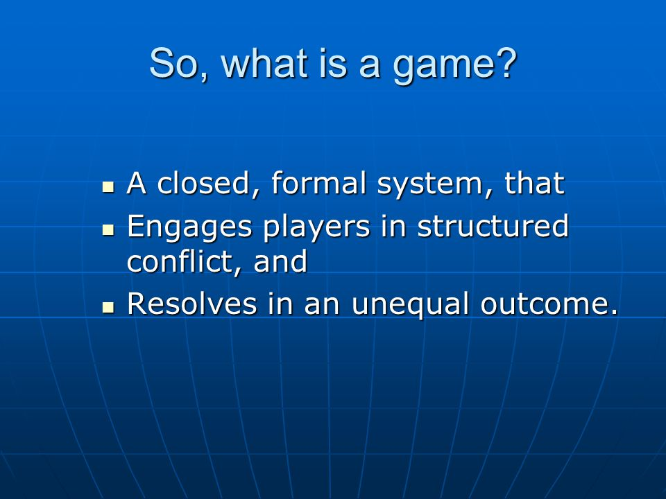 So, what is a game.