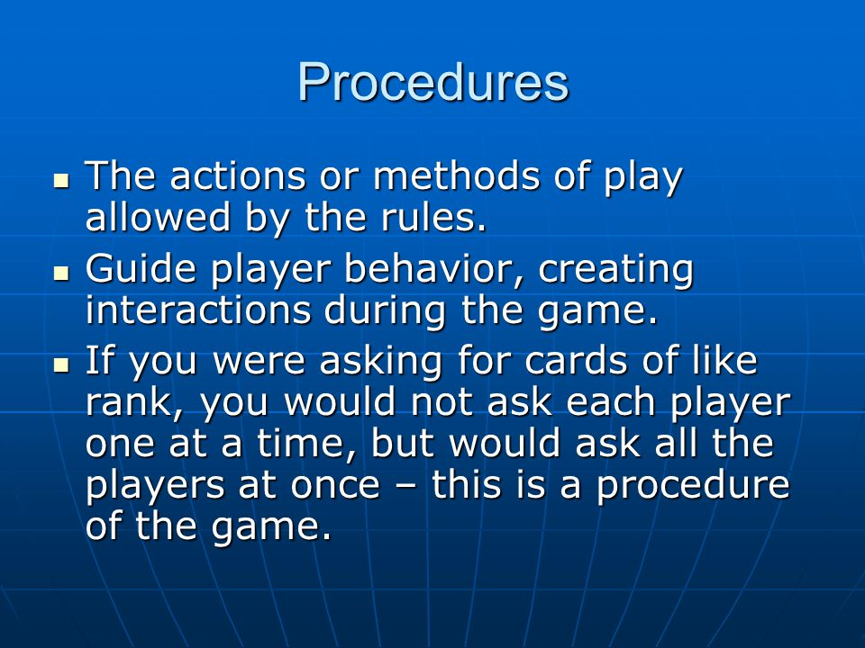 Procedures The actions or methods of play allowed by the rules.