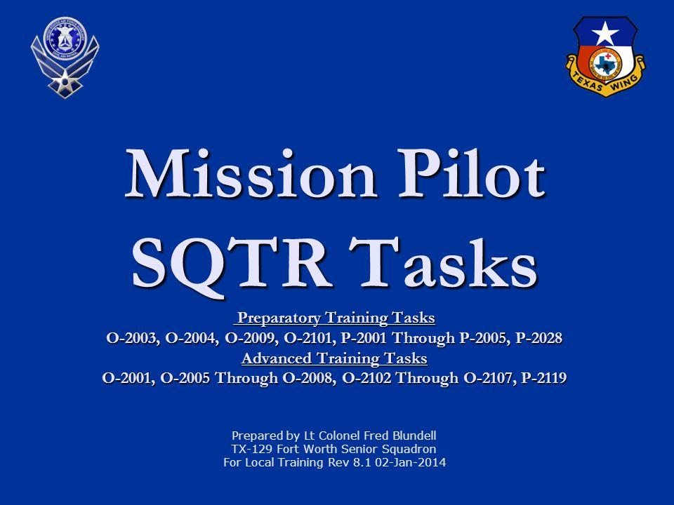 Mission Pilot SQTR Tasks Preparatory Training Tasks O-2003, O-2004, O-2009, O-2101, P-2001 Through P-2005, P-2028 Advanced Training Tasks O-2001, O-20