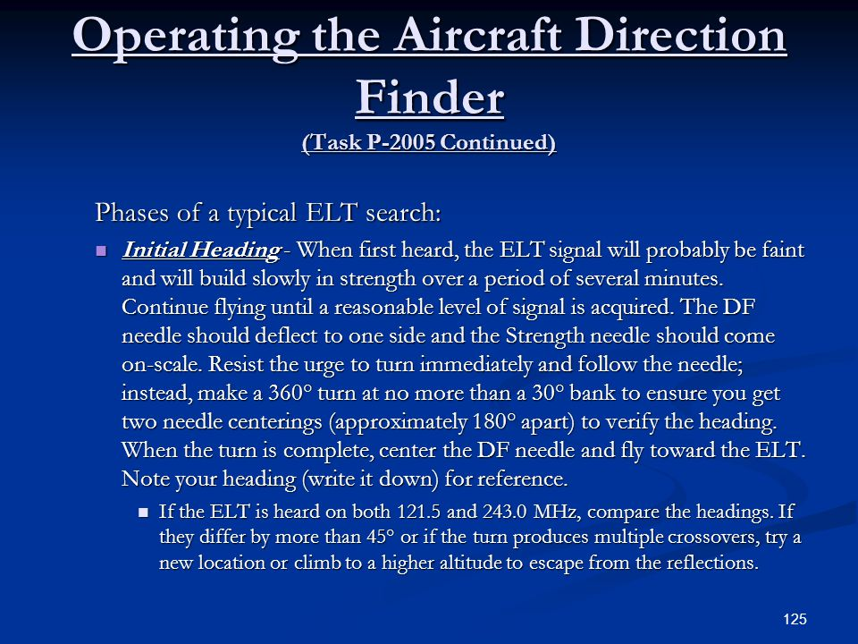 Operating the Aircraft Direction Finder (Task P-2005 Continued) Phases of a typical ELT search: Initial Heading - When first heard, the ELT signal wil