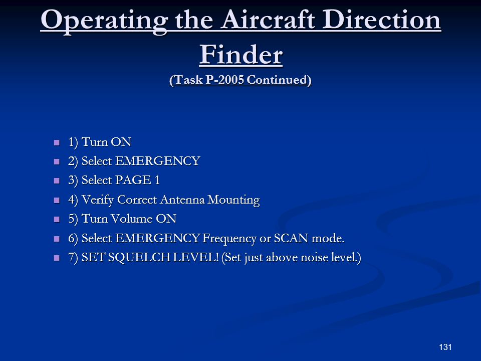 Operating the Aircraft Direction Finder (Task P-2005 Continued) 1) Turn ON 1) Turn ON 2) Select EMERGENCY 2) Select EMERGENCY 3) Select PAGE 1 3) Sele