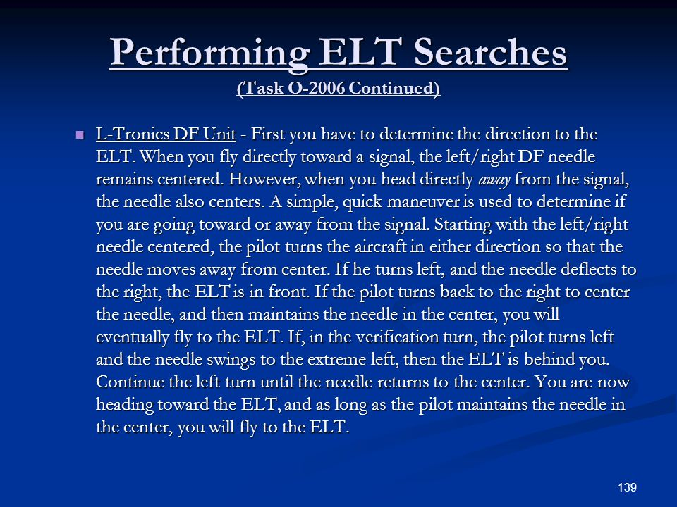 Performing ELT Searches (Task O-2006 Continued) L-Tronics DF Unit - First you have to determine the direction to the ELT. When you fly directly toward